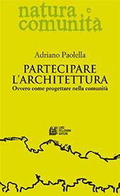 Partecipare l'architettura : ovvero come progettare nella comunità - Paolella, Adriano - Cosenza : L. Pellegrini, 2017.