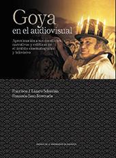 Goya en el audiovisual : aproximación a sus constantes narrativas y estéticas en el ámbito cinematográfico y televisivo - Sanz Ferreruela, Fernando - Zaragoza : Prensas de la Universidad de Zaragoza, 2017.