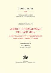 """""""Iddio è informatissimo del caso mio"""" : il processo del Sant'Uffizio di Venezia contro Giacomo Broccardo - Ambrosini, Federica - Roma : Edizioni di storia e letteratura, 2017."""