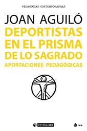 Deportistas en el prisma de lo sagrado : aportaciones pedagógicas - Aguiló, Joan - Barcelona : Editorial UOC, 2017.