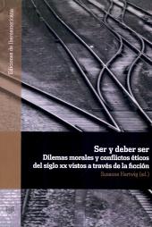 Ser y deber ser : dilemas morales y conflictos éticos del siglo XX vistos a través de la ficción