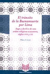 El tránsito de la Buenamuerte por Lima : auge y declive de una orden religiosa azucarera, siglos XVIII y XIX