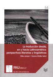 La traducción desde, en y hacia Latinoamérica : perspectivas literarias y lingüísticas - Jansen, Silke, editor - Madrid : Iberoamericana, 2017.