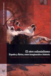 El otro colonialismo : España y África, entre imaginación e historia - Tschilschke, Christian von, editor - Madrid : Iberoamericana, 2017.
