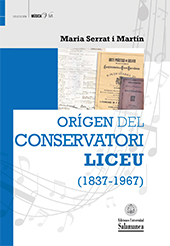 Orígen del Conservatori Liceu (1837-1967) - Serrat i Martín, Maria - Salamanca : Ediciones Universidad de Salamanca, 2018.