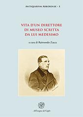 Vita d'un direttore di museo scritta da lui medesimo - Zucca, Raimondo - Firenze : All'insegna del giglio, 2018.