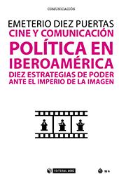 Cine y comunicación política en Iberoamérica : diez estrategias de poder ante el imperio de la imagen