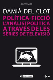 Política-ficció : l'anàlisi política a través de les sèries de televisió - Clot, Damià del. - Barcelona : Editorial UOC, 2018.