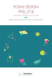 Polimi design phd_018 : 9 PhD thesis on Design as we do in POLIMI - Biamonti, Alessandro, editor - Milano : F. Angeli, 2018.