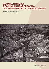 Da unità sistemica a configurazione episodica : i giardini pubblici di Testaccio a Roma - Accorsi, Maria Letizia - Roma : Edizioni Quasar, 2018.