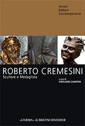 Roberto Cremesini : scultore e medaglista, un artista ritrovato - Zampieri, Girolamo, editor -