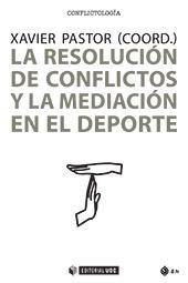 La resolución de conflictos y la mediación en el deporte - Pastor, Xavier - Barcelona : Editorial UOC, 2018.