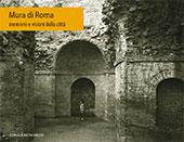 Mura di Roma : memorie e visioni della città - Parisi Presicce, Claudio, editor -