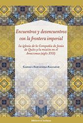 Encuentros y desencuentros con la frontera imperial : la iglesia de la Compañía de Jesús de Quito y la misión en el Amazonas (siglo XVII) - Fernández-Salvador, Carmen, author -