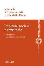 Capitale sociale e territorio : prospettive ed evidenze empiriche - Calzati, Viviana, editor - Milano : Franco Angeli, 2018.