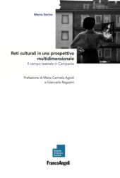 Reti culturali in una prospettiva multidimensionale : il campo teatrale in Campania - Serino, Marco - Milano : Franco Angeli, 2018.