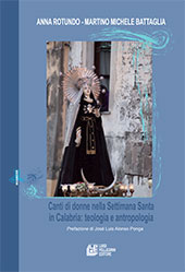 Canti di donne nella Settimana Santa in Calabria : teologia e antropologia - Battaglia, Martino Michele - Cosenza : L. Pellegrini, 2018.