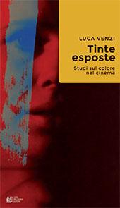 Tinte esposte : studi sul colore nel cinema - Venzi, Luca - Cosenza : Pellegrini, 2018.