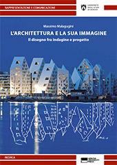 L'architettura e la sua immagine : il disegno fra indagine e progetto - Malagugini, Massimo - Genova : Genova University Press, 2018.