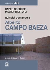 Saper credere in architettura : quindici domande a Alberto Campo Baeza - Zucchi, Giovanni, editor - Napoli : CLEAN, 2018.