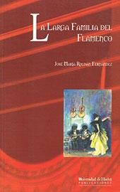 La larga familia del flamenco - Roldán Fernández, José María - Huelva : Universidad de Huelva, 2018.