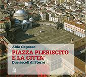 Piazza Plebiscito e città : due secoli di storie - Capasso, Aldo - Napoli : CLEAN edizioni, 2018.