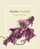 Tulipa, tulipae : el tulipán ilustrado - Chirino, Marta - Madrid : CSIC, Consejo Superior de Investigaciones Científicas, 2018.