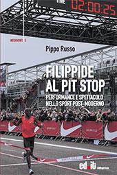 Filippide al pit stop : performance e spettacolo nello sport post-moderno - Russo, Pippo - Firenze : Editpress, 2018.