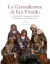 La Gerusalemme di San Vivaldo : a cinquecento anni dalla lettera d'indulgenza di papa Leone X - Salvestrini, Francesco, editor - Firenze : Polistampa, 2018.