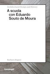 A scuola con Eduardo Souto de Moura - Bogoni, Barbara - Milano : Franco Angeli, 2018.