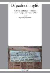 Di padre in figlio : Antonio ed Enrico Montucci senesi europei tra '700 e '800