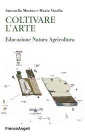 Coltivare l'arte : educazione, natura, agricoltura - Vinella, Maria - Milano : Franco Angeli, 2018.