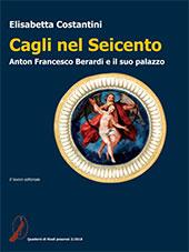 Cagli nel Seicento : Anton Francesco Berardi e il suo palazzo - Costantini, Elisabetta - Ancona : Il Lavoro Editoriale, 2018.