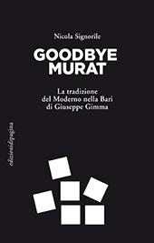 Goodbye Murat : la tradizione del moderno nella Bari di Giuseppe Gimma - Signorile, Nicola - Bari : Edizioni di Pagina, 2018.