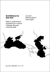 Architettura tra due mari : radici e trasformazioni architettoniche e urbane in Russia, Caucaso e Asia Centrale - Spita, Leone - Macerata : Quodlibet, 2018.
