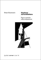 Qualcosa sull'architettura : figure e pensieri nella composizione - Carpenzano, Orazio - Macerata : Quodlibet, 2018.
