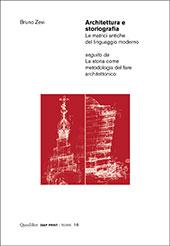 Architettura e storiografia : le matrici antiche del linguaggio moderno ; seguito da La storia come metodologia del fare architettonico - Zevi, Bruno - Macerata : Quodlibet, 2018.