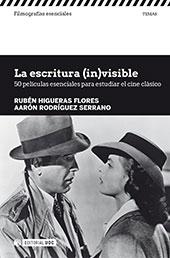 La escritura (in)visible : 50 películas esenciales para estudiar el cine clásico - Rodríguez Serrano, Aarón - Barcelona : Editorial UOC, 2018.