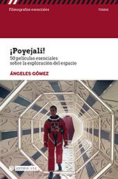 ¡Poyejali! : 50 películas esenciales sobre la exploración del espacio - Gómez, Ángeles. - Barcelona : Editorial UOC, 2018.