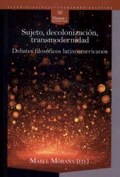 Sujeto, decolonización, transmodernidad : debates filosóficos latinoamericanos