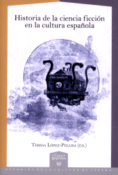 Historia de la ciencia ficción en la cultura española - López Pellisa, Teresa, 1979-, editor - Madrid : Iberoamericana, 2018.