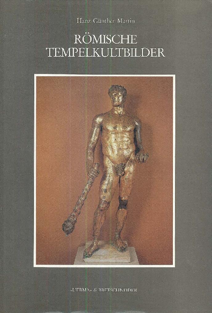 Römische Tempelkultbilder : eine archäologische Untersuchung zur Späten Republik - [Martin, Hanz Günther] - [Roma : L'Erma di Bretschneider, 1987.]