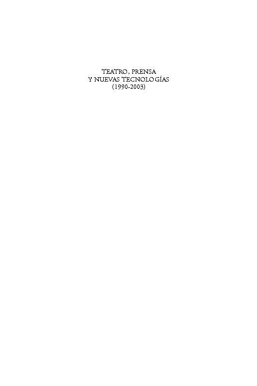 Teatro, prensa y nuevas tecnologías (1990-2003) : actas del XIII seminario internacional del centro de investigación de semiótica literaria, teatral y nueves tecnologías ; Madrid, UNED, 25-27 de junio de 2003 - [Romera Castillo, José, 1946-, editor] - [Madrid : Visor Libros, 2004.]