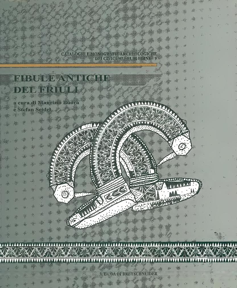 Fibule antiche del Friuli - [Buora, Maurizio, Bemmann, Jan., Seidel, Stefan] - [Roma : L'Erma di Bretschneider, 2008.]