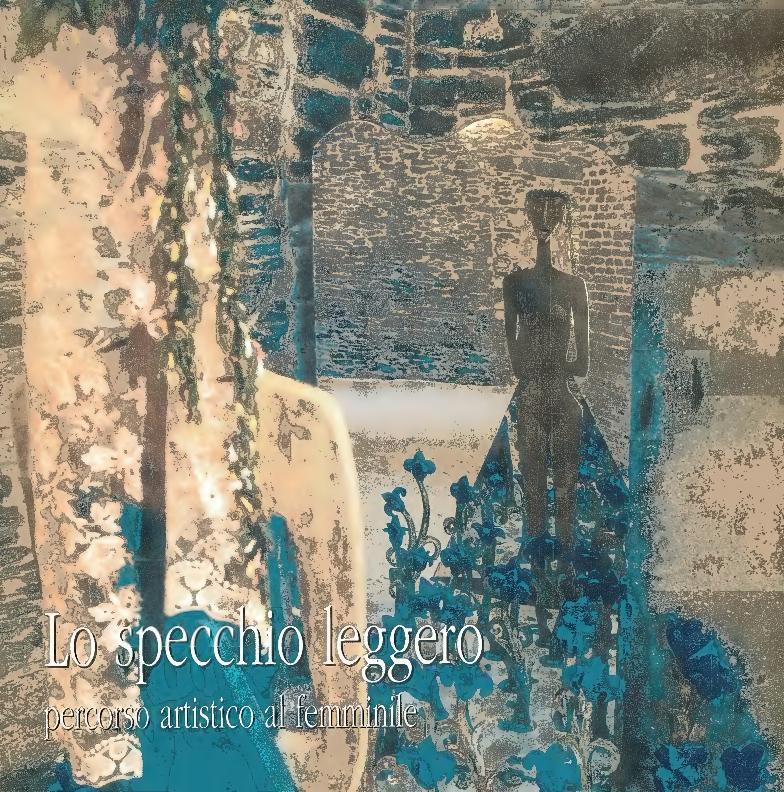 Lo specchio leggero : percorso artistico al femminile : catalogo della mostra, Roma, via Metastasio 15, dall'8 marzo al 14 luglio 2008 - [Alfonsi, Bibi, Montani, Alessia] - [Roma : L'Erma di Bretschneider, 2008.]