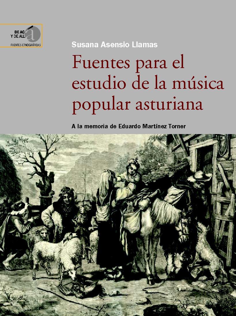 Fuentes para el estudio de la música popular asturiana : a la memoria de Eduardo Martínez Torner - [Martínez Torner, Eduardo, Asensio Llamas, Susana] - [Madrid : CSIC, Consejo Superior de Investigaciones Científicas, 2010.]