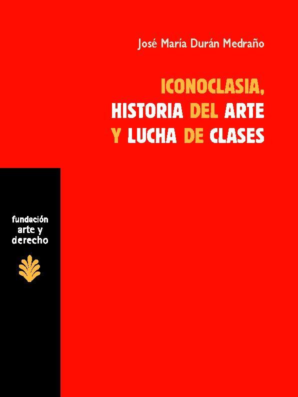 Iconoclasia, historia del arte y lucha de clases : sobre las relaciones entre economía, cultura e ideología - [Durán Medraño, José María] - [Madrid : Trama Editorial, 2010.]