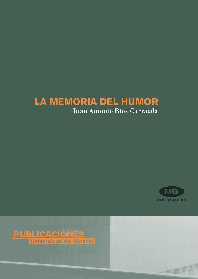 La memoria del humor - [Ríos Carratalá, Juan Antonio] - [Alacant : Publicacions Universitat d'Alacant, 2011.]