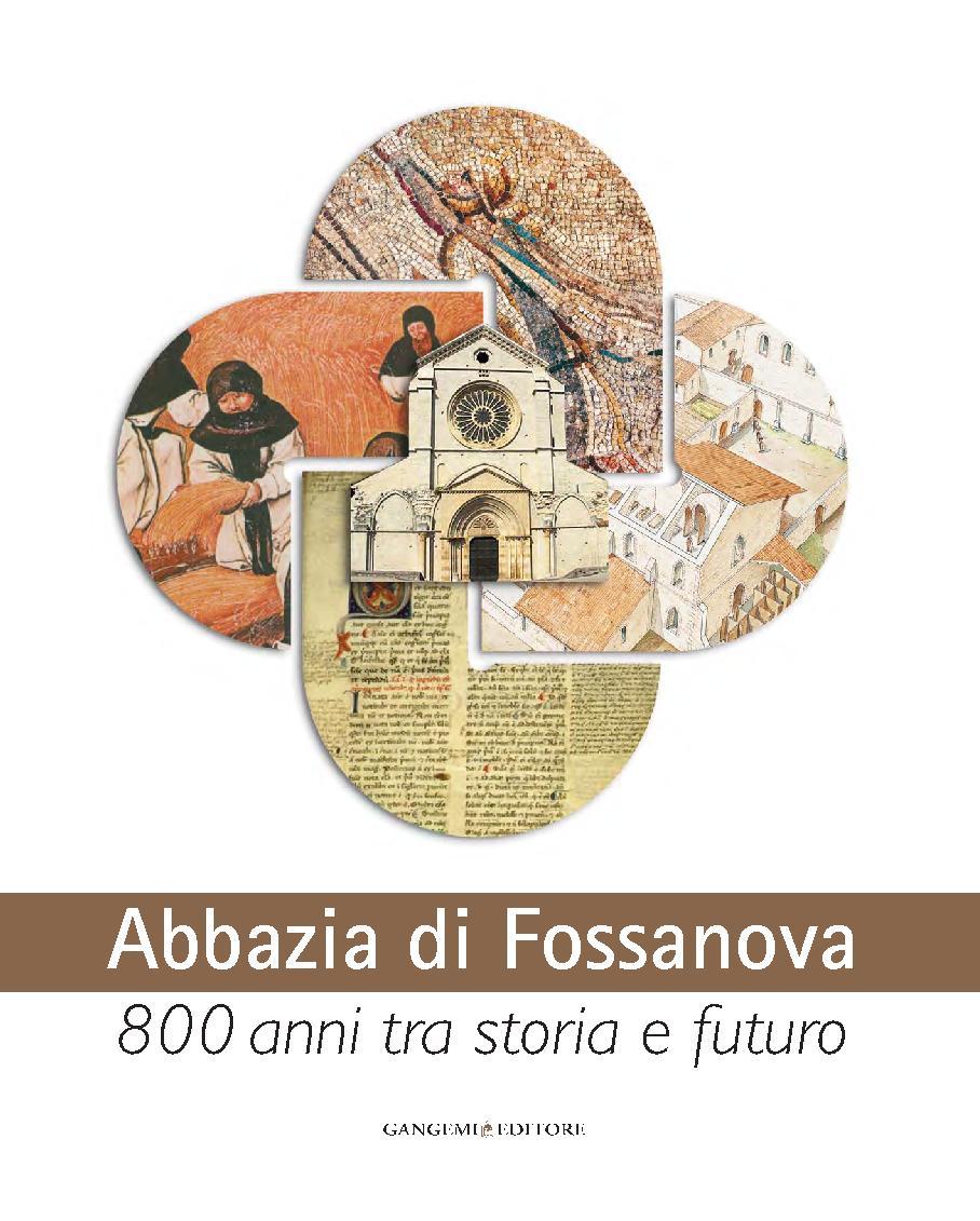 Abbazia di Fossanova : 800 anni tra storia e futuro - [Cancellieri, Margherita, editor, Righetti, Marina, editor, De Rossi, Giovanni Maria, editor] - [[S.l.] : Gangemi Editore, 2011.]