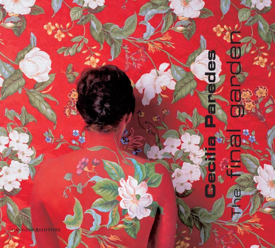 Cecilia Paredes : the final garden : fusione fra il corpo umano e la natura - [Gozzini, Rosetta, editor, Paredes, Cecilia] - [[S.l.] : Gangemi Editore, 2011.]